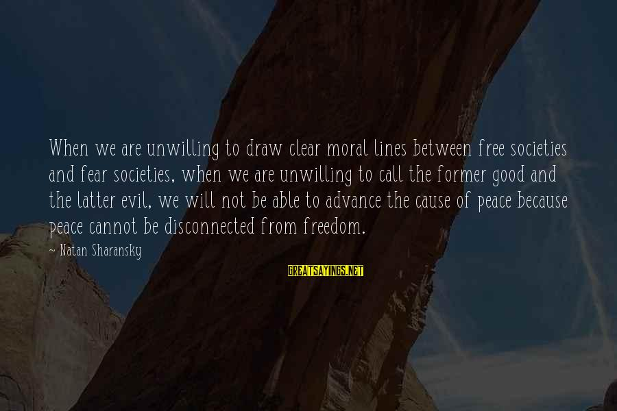 Disconnected Sayings By Natan Sharansky: When we are unwilling to draw clear moral lines between free societies and fear societies,