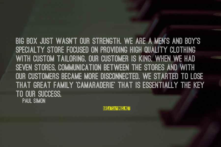 Disconnected Sayings By Paul Simon: Big box just wasn't our strength. We are a men's and boy's specialty store focused