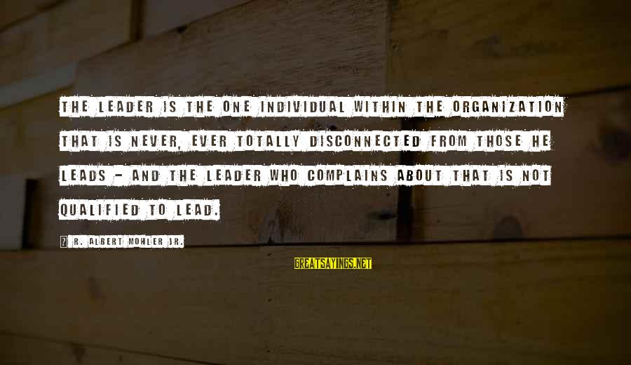 Disconnected Sayings By R. Albert Mohler Jr.: The leader is the one individual within the organization that is never, ever totally disconnected