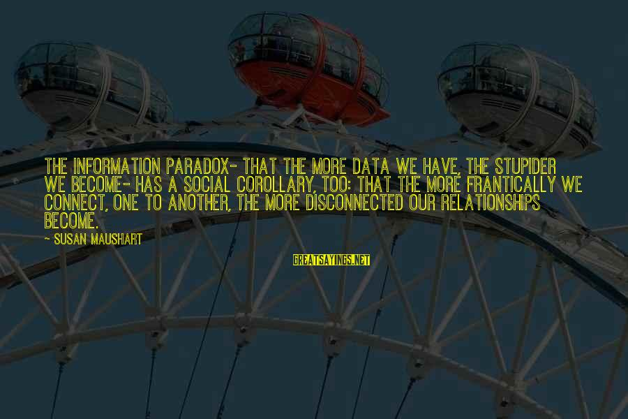 Disconnected Sayings By Susan Maushart: The information paradox- that the more data we have, the stupider we become- has a
