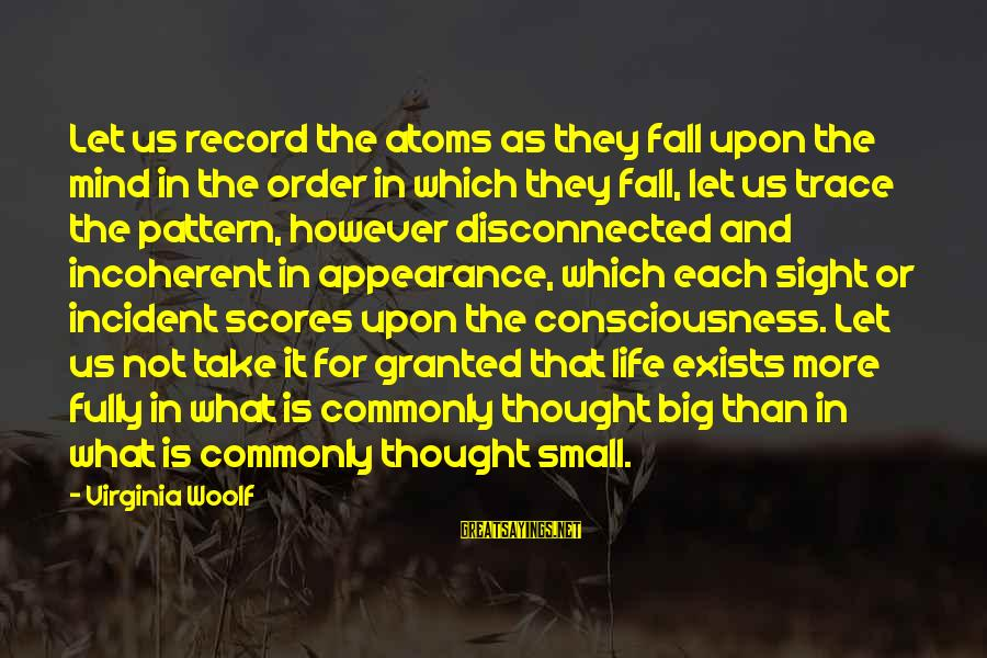Disconnected Sayings By Virginia Woolf: Let us record the atoms as they fall upon the mind in the order in