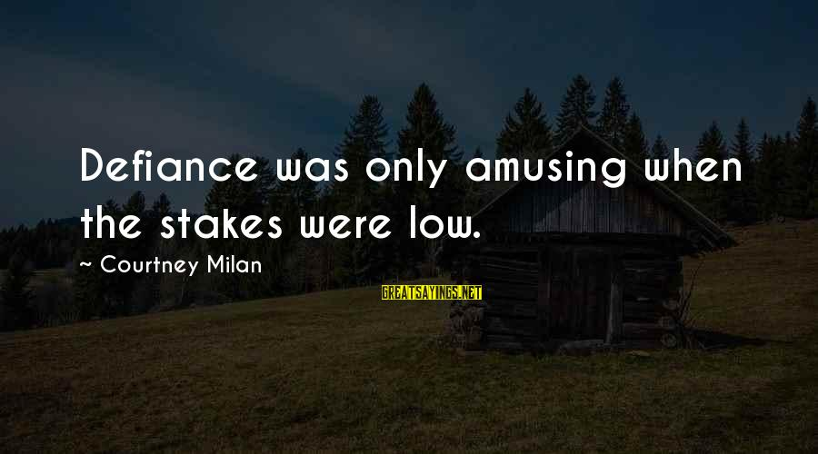 Disconnection From Reality Sayings By Courtney Milan: Defiance was only amusing when the stakes were low.