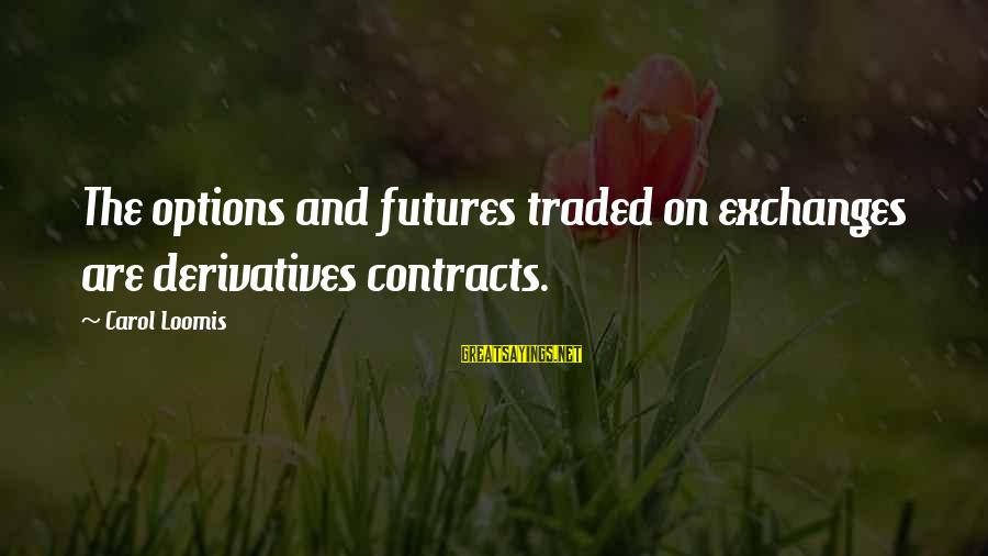 Discount Auto Sayings By Carol Loomis: The options and futures traded on exchanges are derivatives contracts.