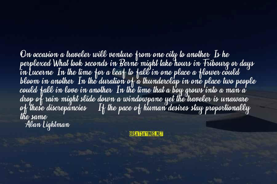 Discrepancies Sayings By Alan Lightman: On occasion a traveler will venture from one city to another. Is he perplexed What