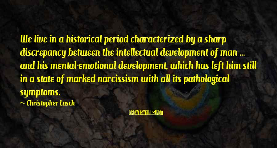 Discrepancies Sayings By Christopher Lasch: We live in a historical period characterized by a sharp discrepancy between the intellectual development