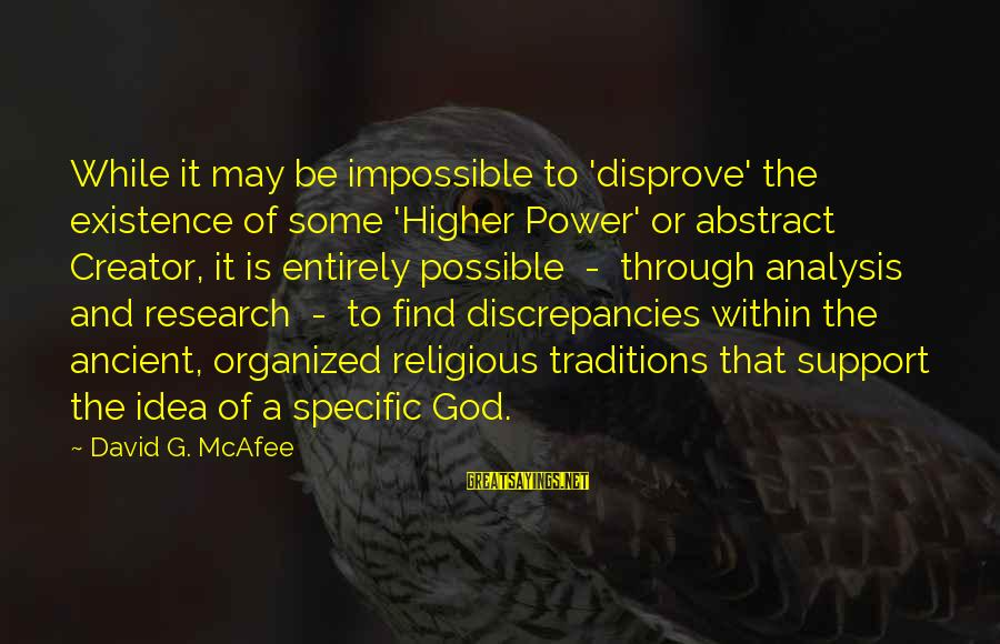 Discrepancies Sayings By David G. McAfee: While it may be impossible to 'disprove' the existence of some 'Higher Power' or abstract