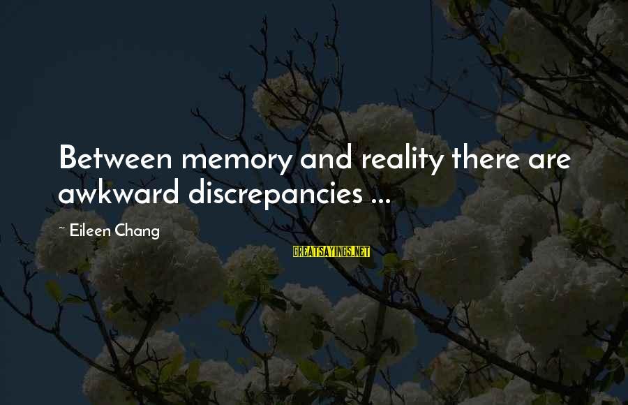 Discrepancies Sayings By Eileen Chang: Between memory and reality there are awkward discrepancies ...