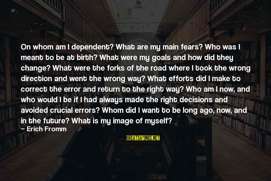 Discrepancies Sayings By Erich Fromm: On whom am I dependent? What are my main fears? Who was I meant to