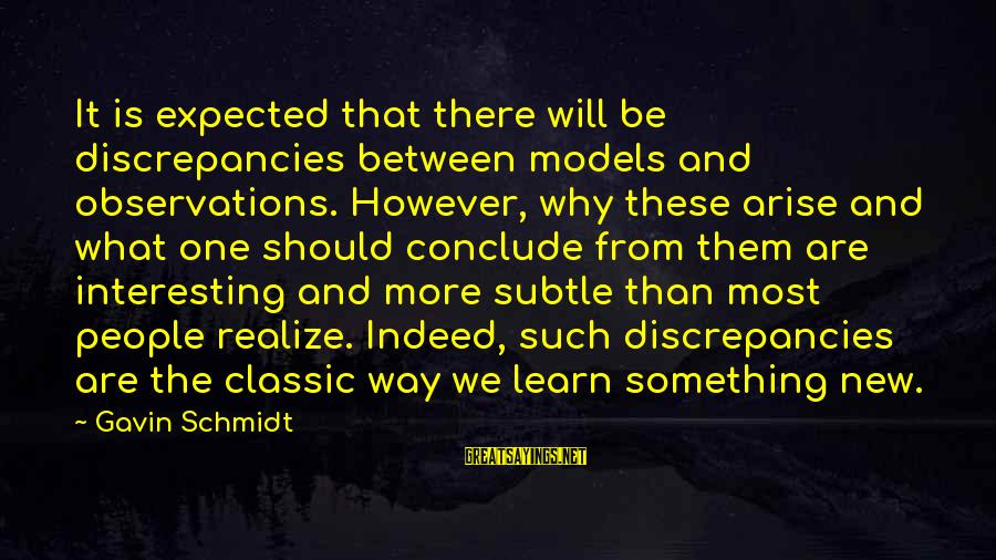 Discrepancies Sayings By Gavin Schmidt: It is expected that there will be discrepancies between models and observations. However, why these