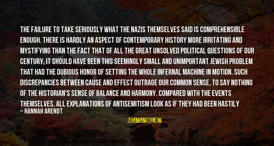 Discrepancies Sayings By Hannah Arendt: The failure to take seriously what the Nazis themselves said is comprehensible enough. There is