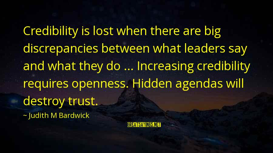 Discrepancies Sayings By Judith M Bardwick: Credibility is lost when there are big discrepancies between what leaders say and what they
