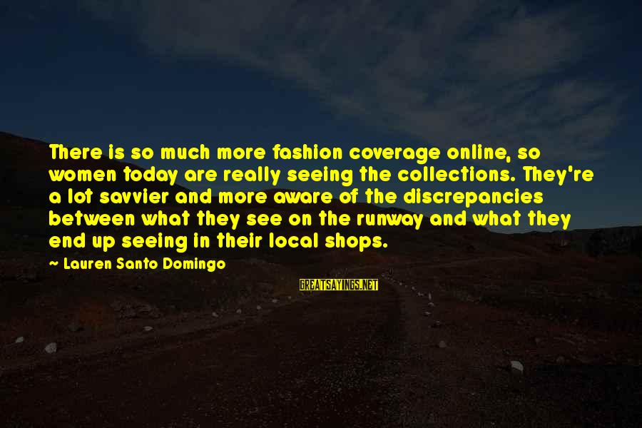 Discrepancies Sayings By Lauren Santo Domingo: There is so much more fashion coverage online, so women today are really seeing the