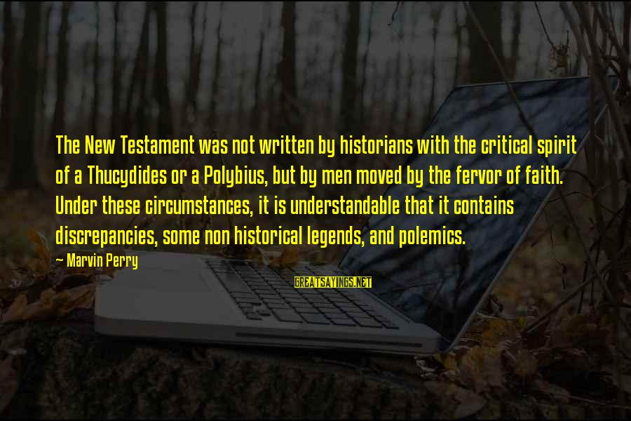 Discrepancies Sayings By Marvin Perry: The New Testament was not written by historians with the critical spirit of a Thucydides