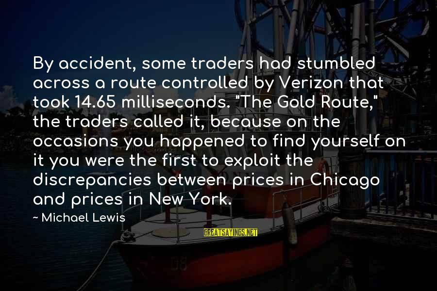 Discrepancies Sayings By Michael Lewis: By accident, some traders had stumbled across a route controlled by Verizon that took 14.65