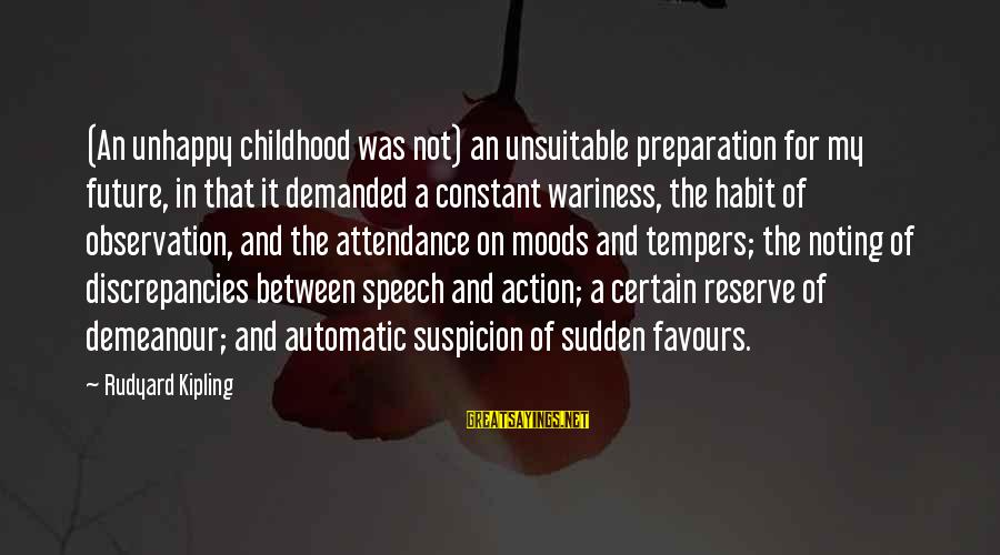 Discrepancies Sayings By Rudyard Kipling: (An unhappy childhood was not) an unsuitable preparation for my future, in that it demanded