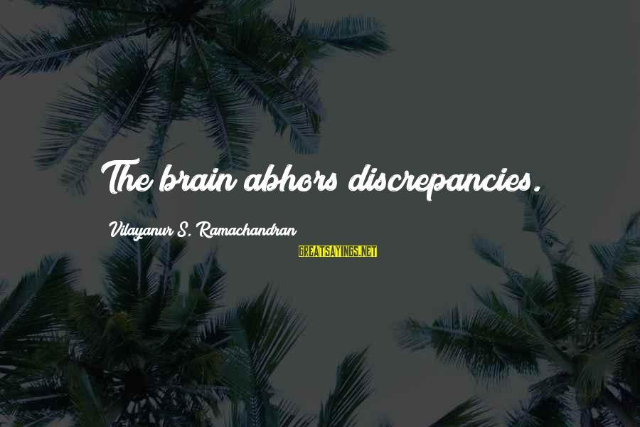Discrepancies Sayings By Vilayanur S. Ramachandran: The brain abhors discrepancies.