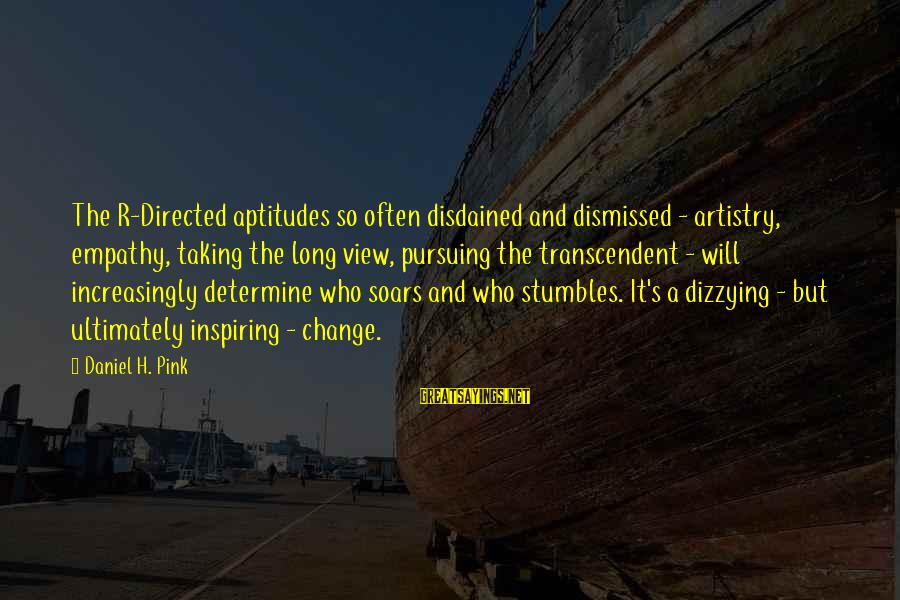 Disdained Sayings By Daniel H. Pink: The R-Directed aptitudes so often disdained and dismissed - artistry, empathy, taking the long view,