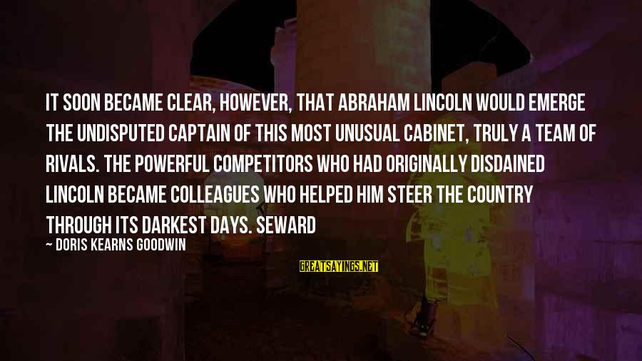 Disdained Sayings By Doris Kearns Goodwin: It soon became clear, however, that Abraham Lincoln would emerge the undisputed captain of this