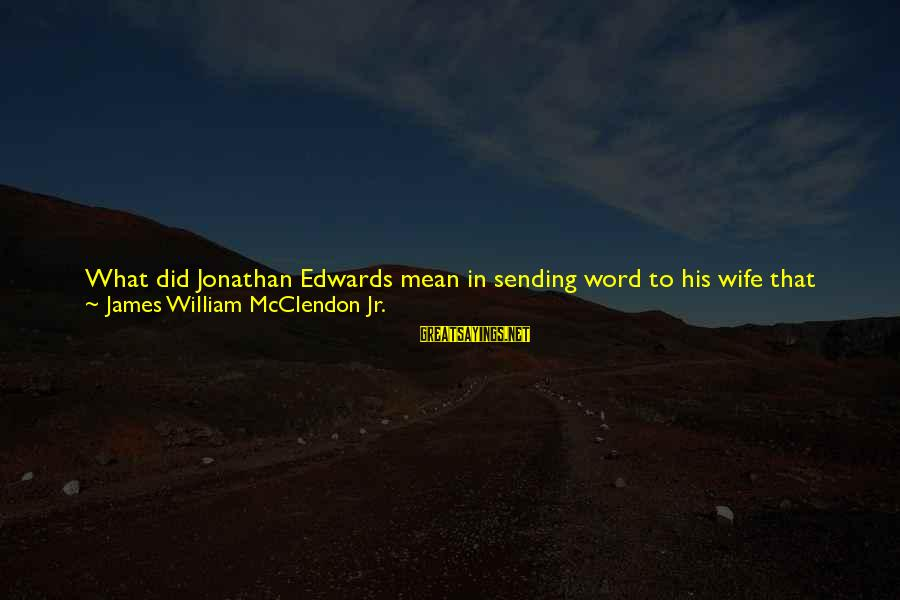 Disdained Sayings By James William McClendon Jr.: What did Jonathan Edwards mean in sending word to his wife that their union was