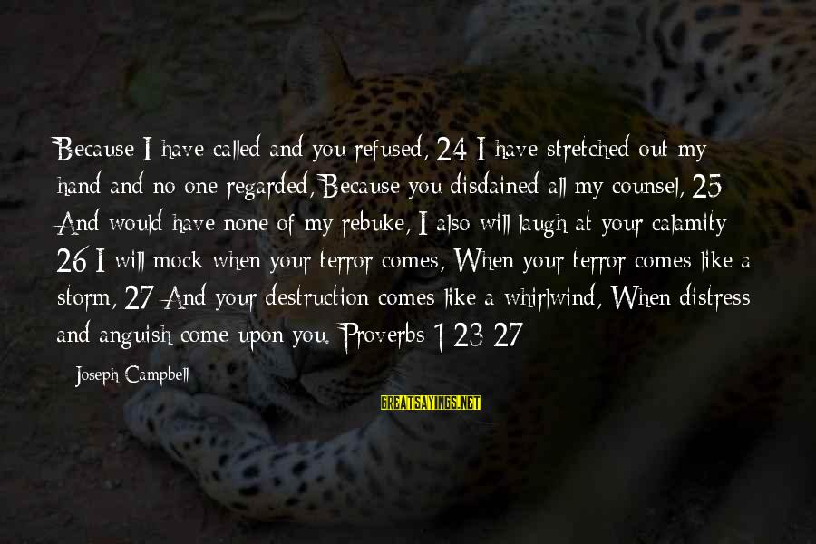 Disdained Sayings By Joseph Campbell: Because I have called and you refused, 24 I have stretched out my hand and