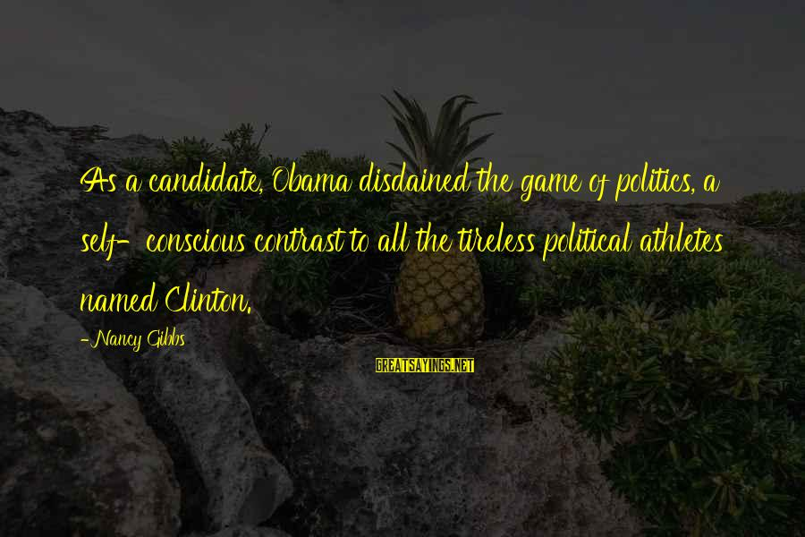Disdained Sayings By Nancy Gibbs: As a candidate, Obama disdained the game of politics, a self-conscious contrast to all the