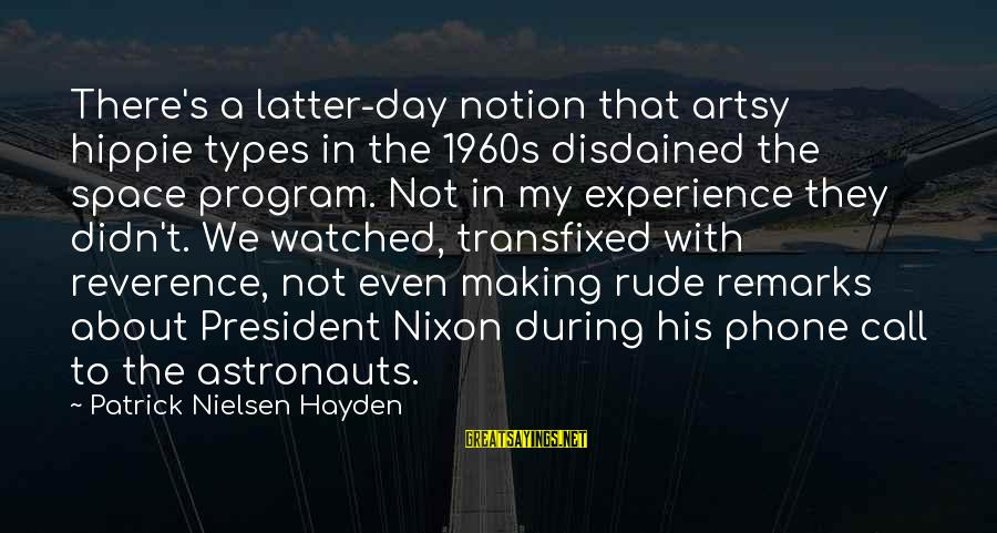 Disdained Sayings By Patrick Nielsen Hayden: There's a latter-day notion that artsy hippie types in the 1960s disdained the space program.