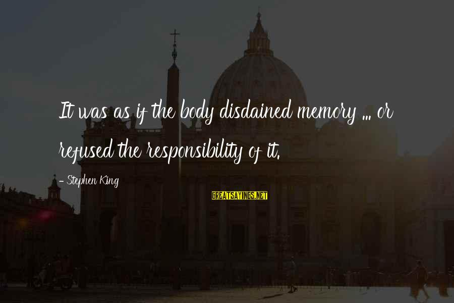 Disdained Sayings By Stephen King: It was as if the body disdained memory ... or refused the responsibility of it.
