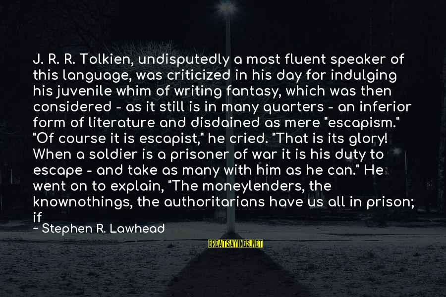 Disdained Sayings By Stephen R. Lawhead: J. R. R. Tolkien, undisputedly a most fluent speaker of this language, was criticized in