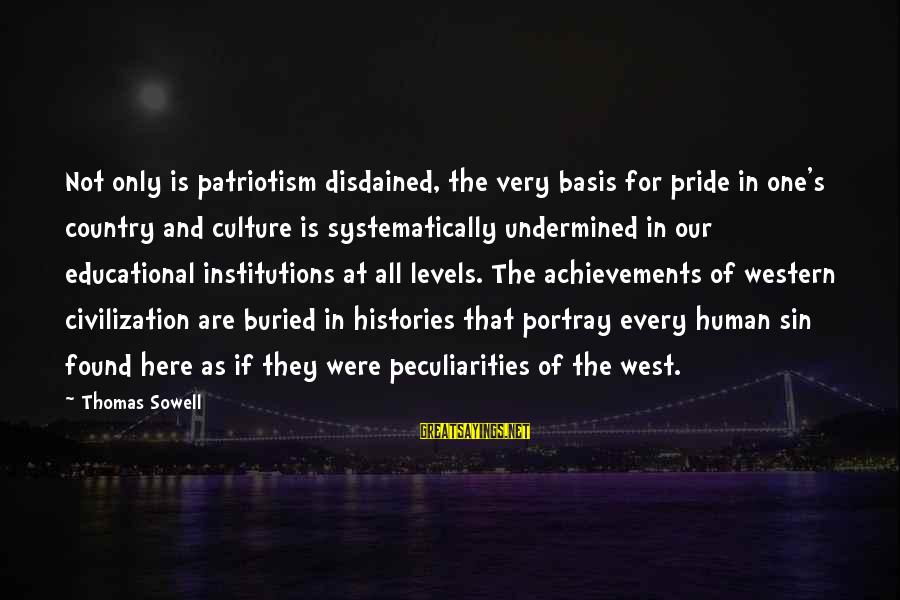 Disdained Sayings By Thomas Sowell: Not only is patriotism disdained, the very basis for pride in one's country and culture