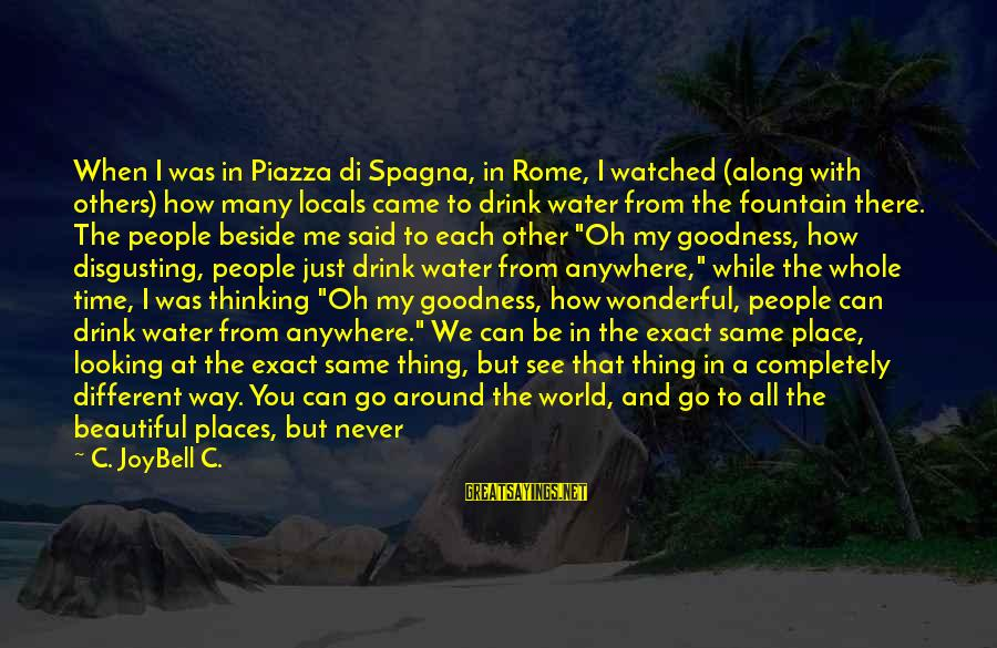 Disgusting World Sayings By C. JoyBell C.: When I was in Piazza di Spagna, in Rome, I watched (along with others) how