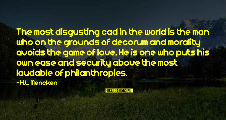 Disgusting World Sayings By H.L. Mencken: The most disgusting cad in the world is the man who on the grounds of