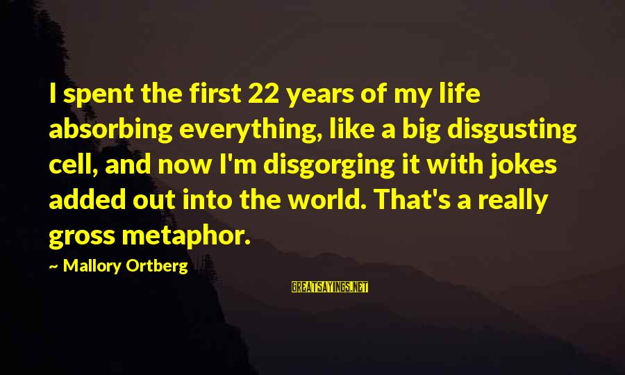 Disgusting World Sayings By Mallory Ortberg: I spent the first 22 years of my life absorbing everything, like a big disgusting