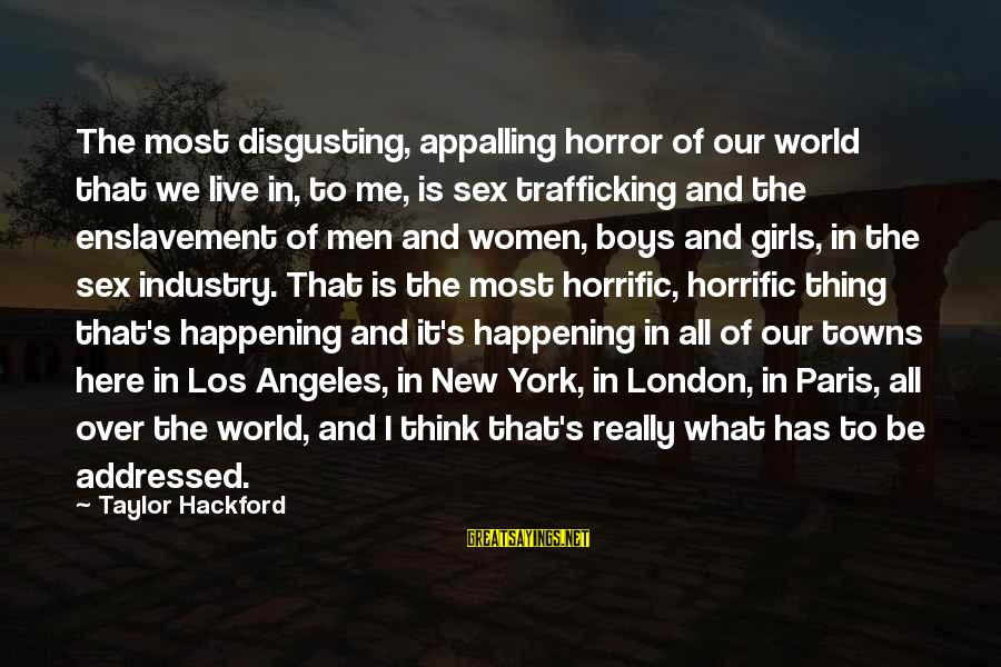Disgusting World Sayings By Taylor Hackford: The most disgusting, appalling horror of our world that we live in, to me, is