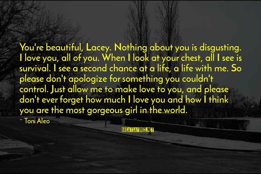 Disgusting World Sayings By Toni Aleo: You're beautiful, Lacey. Nothing about you is disgusting. I love you, all of you. When