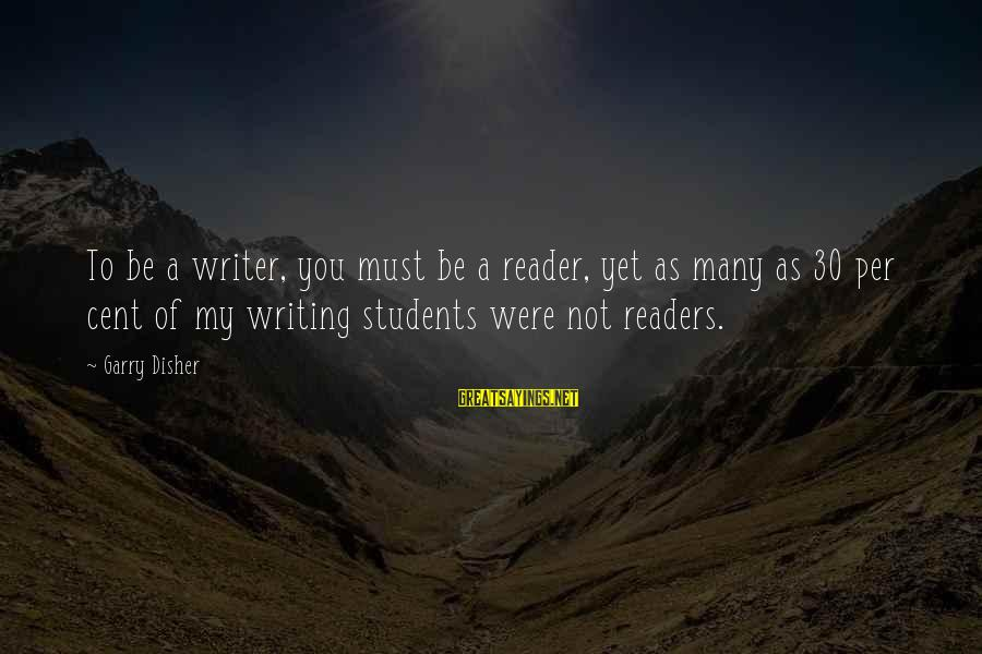 Disher Sayings By Garry Disher: To be a writer, you must be a reader, yet as many as 30 per