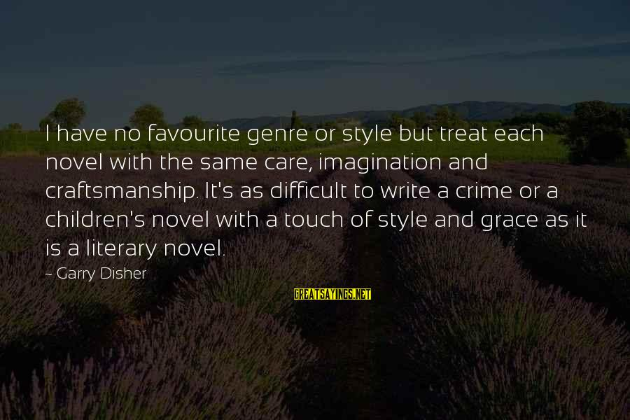 Disher Sayings By Garry Disher: I have no favourite genre or style but treat each novel with the same care,