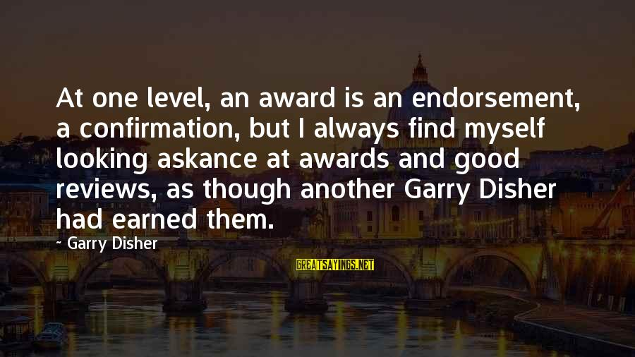 Disher Sayings By Garry Disher: At one level, an award is an endorsement, a confirmation, but I always find myself