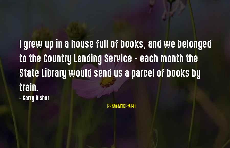 Disher Sayings By Garry Disher: I grew up in a house full of books, and we belonged to the Country