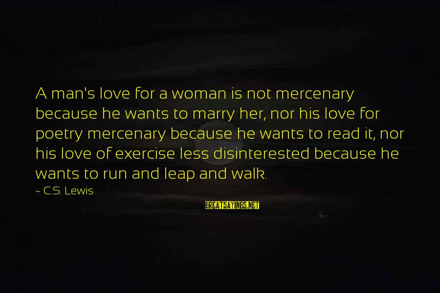 Disinterested Love Sayings By C.S. Lewis: A man's love for a woman is not mercenary because he wants to marry her,