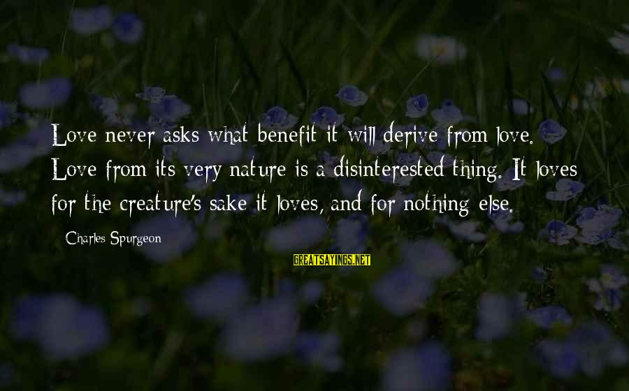 Disinterested Love Sayings By Charles Spurgeon: Love never asks what benefit it will derive from love. Love from its very nature