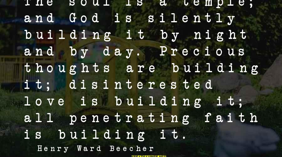Disinterested Love Sayings By Henry Ward Beecher: The soul is a temple; and God is silently building it by night and by