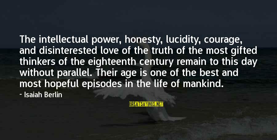 Disinterested Love Sayings By Isaiah Berlin: The intellectual power, honesty, lucidity, courage, and disinterested love of the truth of the most