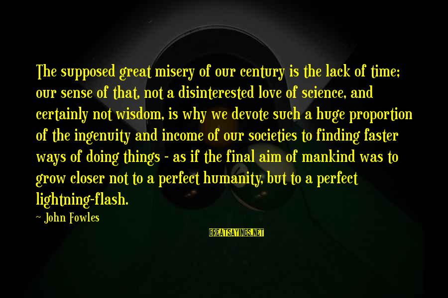 Disinterested Love Sayings By John Fowles: The supposed great misery of our century is the lack of time; our sense of