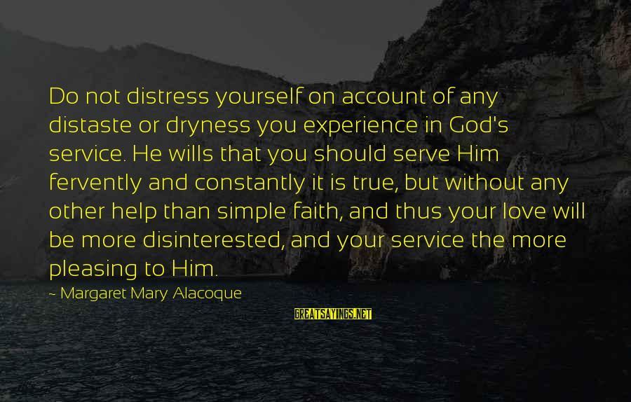 Disinterested Love Sayings By Margaret Mary Alacoque: Do not distress yourself on account of any distaste or dryness you experience in God's