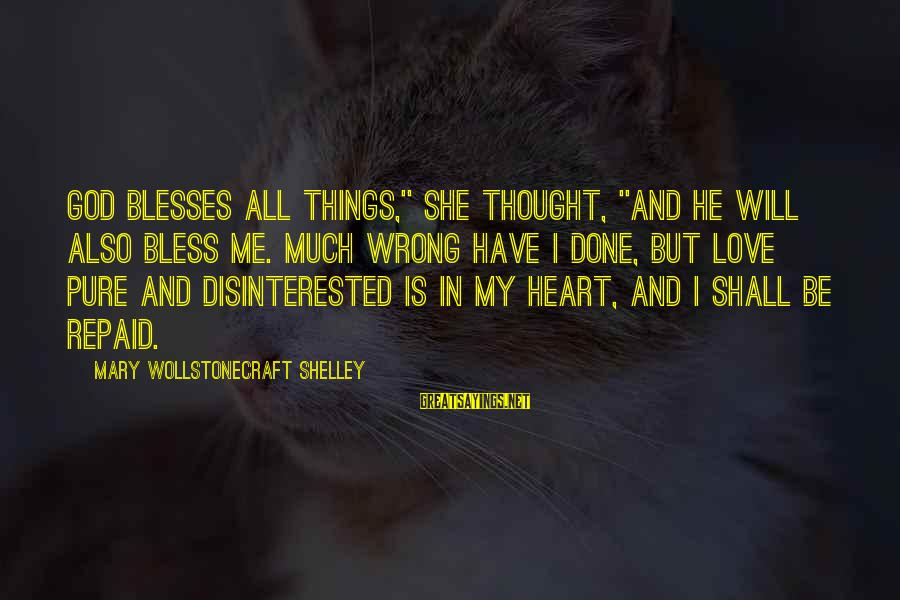 """Disinterested Love Sayings By Mary Wollstonecraft Shelley: God blesses all things,"""" she thought, """"and he will also bless me. Much wrong have"""