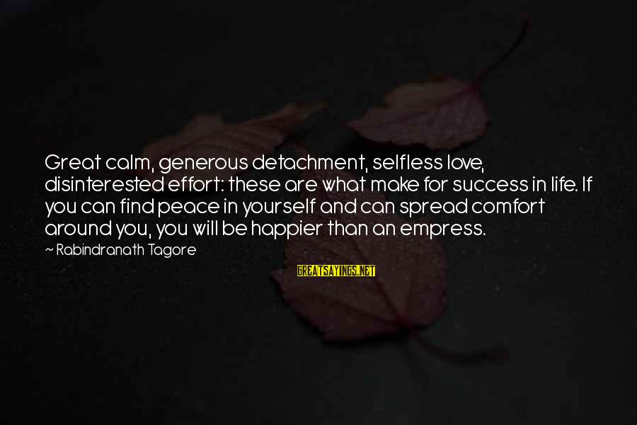 Disinterested Love Sayings By Rabindranath Tagore: Great calm, generous detachment, selfless love, disinterested effort: these are what make for success in