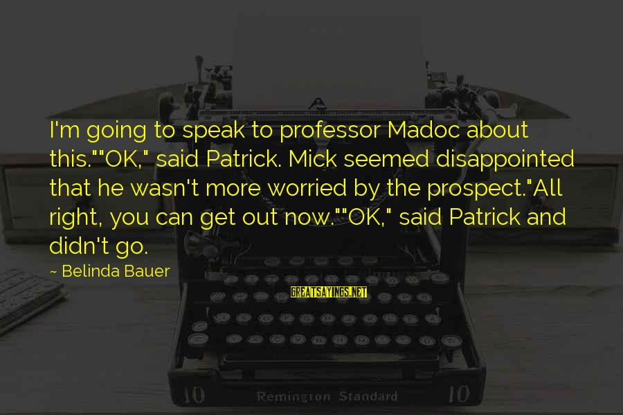 """Dislike My Job Sayings By Belinda Bauer: I'm going to speak to professor Madoc about this.""""""""OK,"""" said Patrick. Mick seemed disappointed that"""
