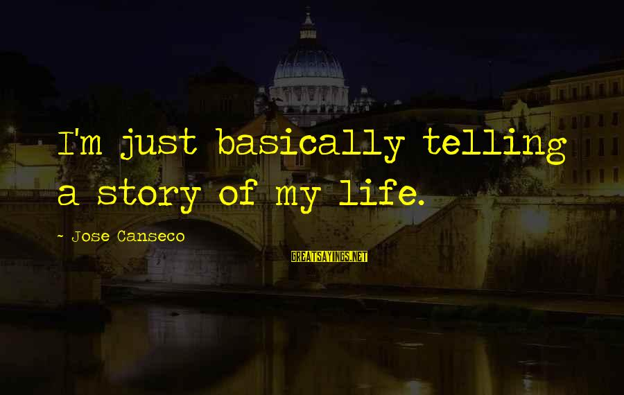 Dislike My Job Sayings By Jose Canseco: I'm just basically telling a story of my life.