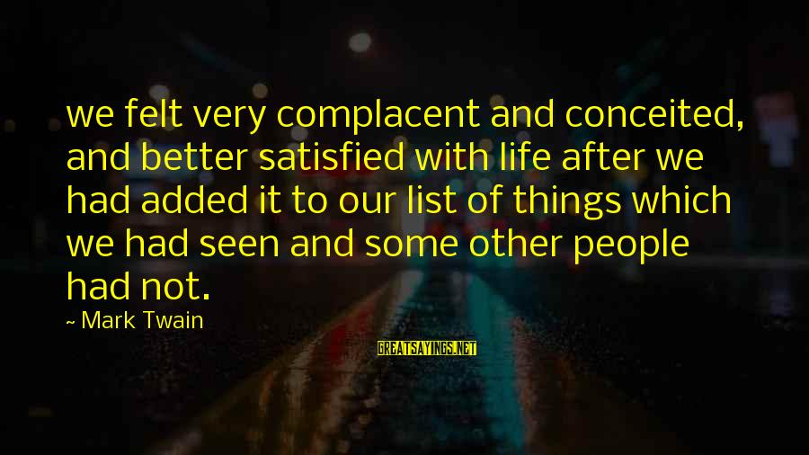 Dislike My Job Sayings By Mark Twain: we felt very complacent and conceited, and better satisfied with life after we had added
