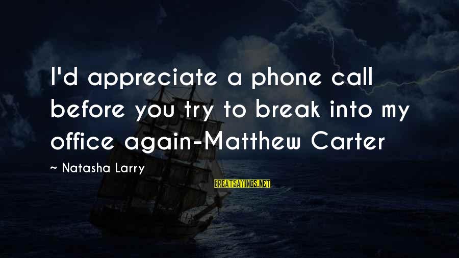 Dislike My Job Sayings By Natasha Larry: I'd appreciate a phone call before you try to break into my office again-Matthew Carter